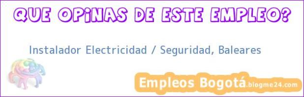 Instalador Electricidad / Seguridad, Baleares