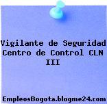 Vigilante de Seguridad Centro de Control CLN III