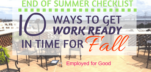 The End of Summer Checklist: 10 Ways To Get Work Ready for Fall