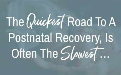 The quickest road to a postnatal recovery, is often the slowest…