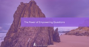 Blog - The Power of Empowering Questions - Page