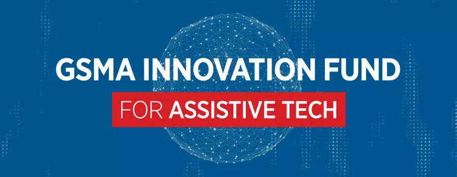 GSMA Innovation Fund for Assistive Tech 2020-2021 for Africans & Asians ( Grant upto £250,000) | Latest Global Opportunities