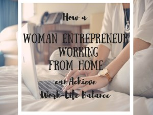 How a Woman Entrepreneur Achieves Work-Life Balance