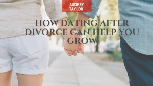 How Dating after Divorce Can Help You Grow