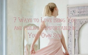 7 Ways to Love Being You