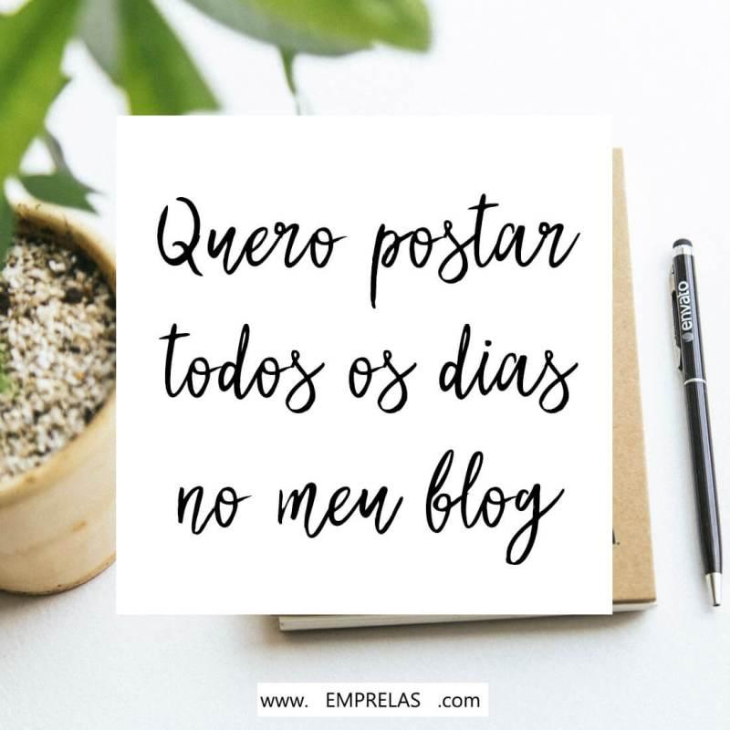 Eu quero postar todos do dias no meu blog