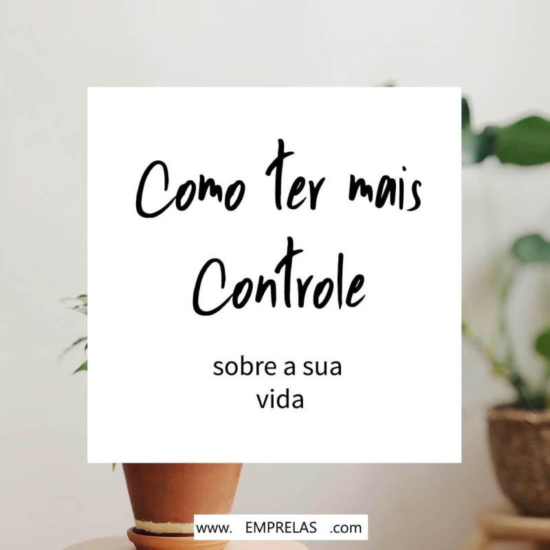 Como ter mais controle da sua vida