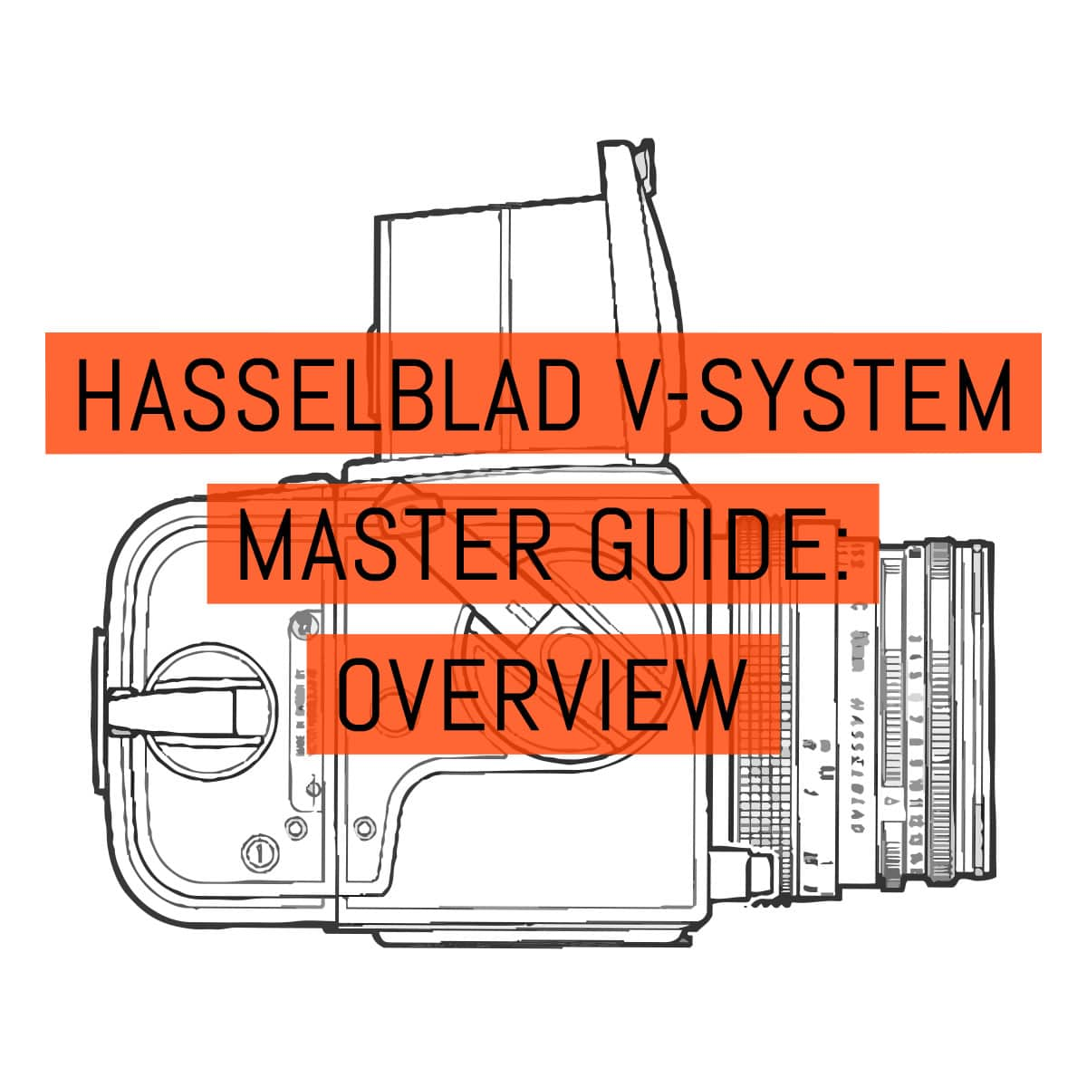 The Hasselblad V-System master guide: overview