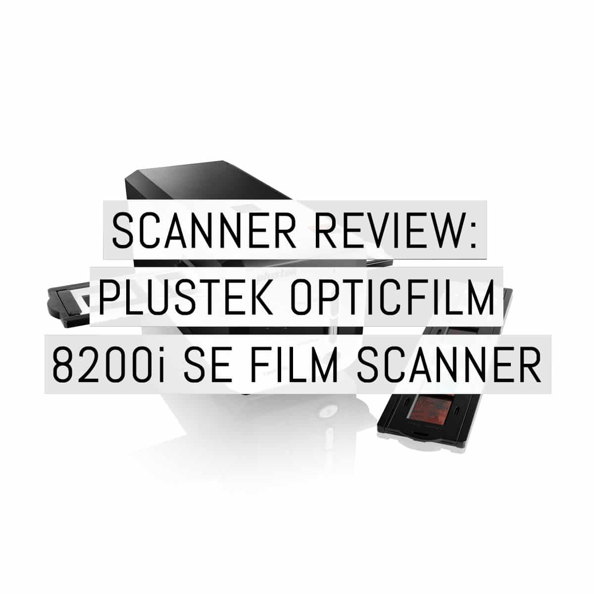 Scanner review: PLUSTEK OPTICFILM 8200iSE 35mm film scanner - by Olli Thomson