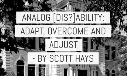 Analog [dis?]ability: adapt, overcome and adjust – by Scott Hays