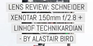 Lens Review - Schneider Xenotar 150 2-8
