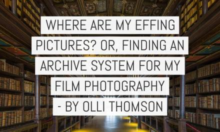 Where are my effing pictures? Or, finding an archive system for my film photography – by Olli Thomson