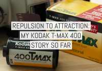 Cover - Repulsion to attraction - My Kodak T-MAX 400 story so far