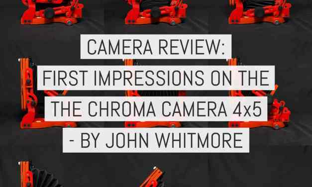 Camera review: First impressions of the Chroma Camera 4×5 AKA what's your poison? – by John Whitmore