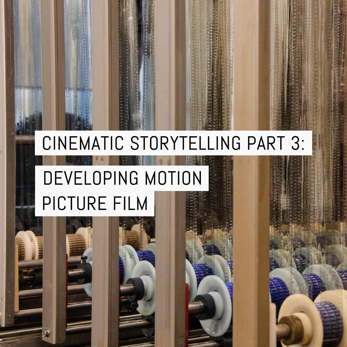 Cinematic storytelling part 3: developing motion picture film