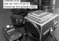 Cover: Changing gear- how the theft of my kit pushed me into medium format