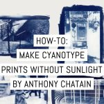 How to Make cyanotype prints-from-analog-or-digital-negatives-without-sunlight by Anthony Chatain