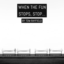 When the fun stops, stop