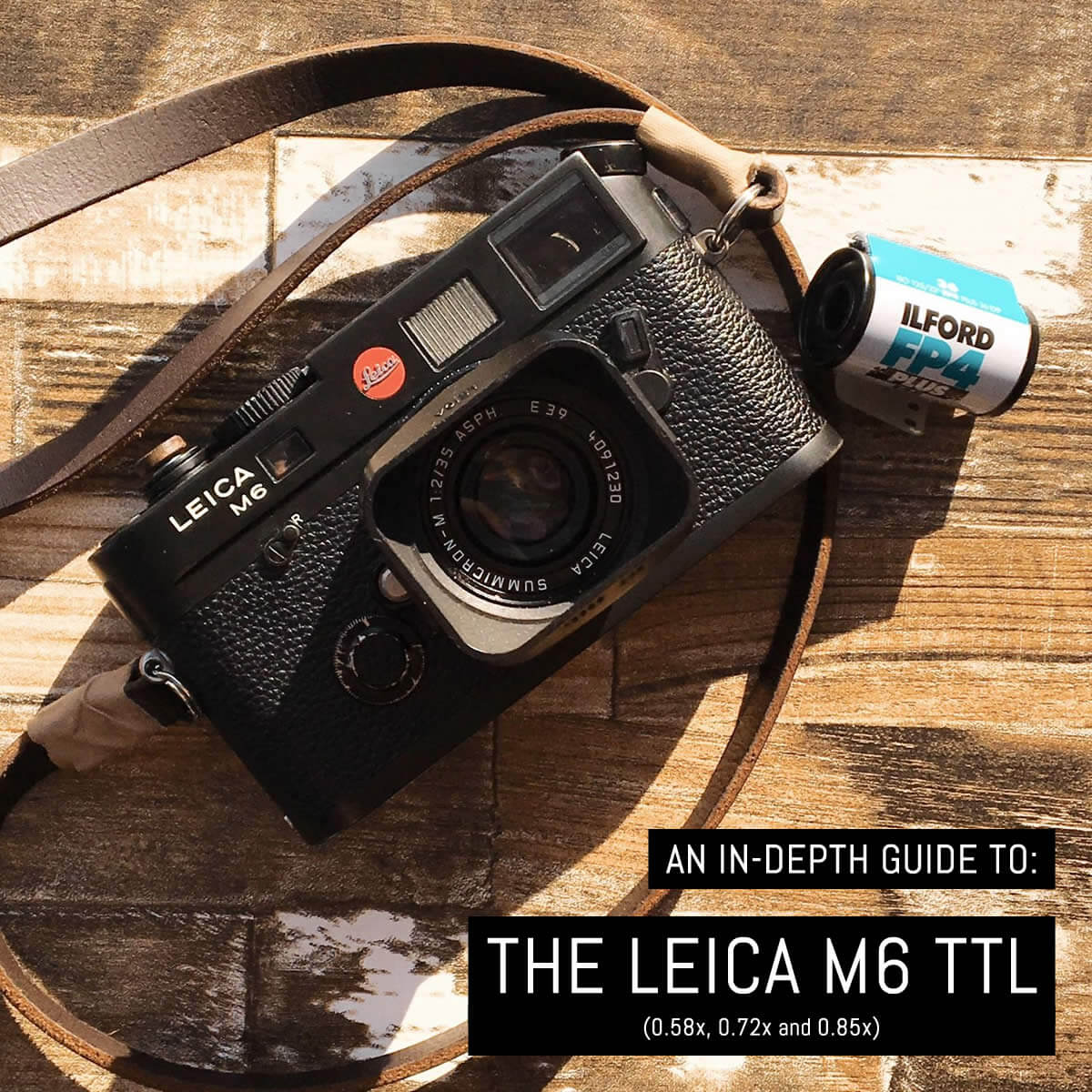 An in-depth guide to: The Leica M6 TTL | EMULSIVE