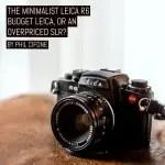The minimalist Leica R6: Budget Leica or an overpriced SLR?