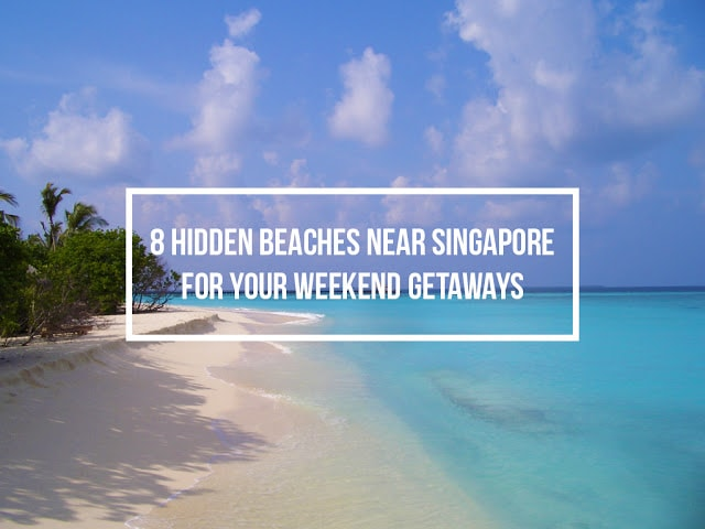 8 Hidden Beaches Near Singapore for Your Weekend Getaways
