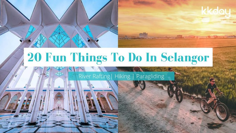 20 Fun Things You Can Do In Selangor Over The Weekend