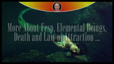 More About Fesp, Elemental Beings, Death and Law of Attraction ...