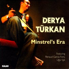 Minstrel's Era – Derya Türkan feat. Renaud Garcia Fons – Uğur Işık