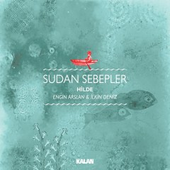 Sudan Sebepler  – Hilde & Engin Arslan & İlkin Deniz
