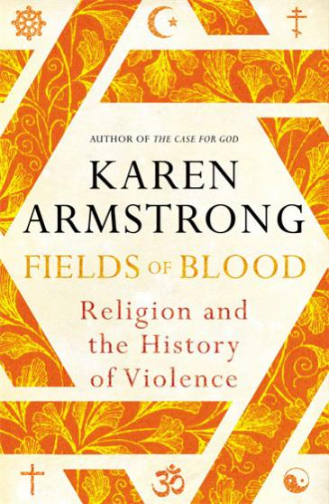 "Cover of Karen Armstrong's latest book ""Fields of Blood: Religion and the History of Violence"" (source: Bodley Head/Random House Group)"