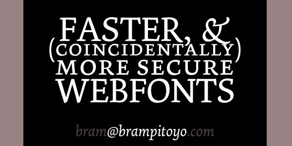 Faster and More Secure Webfonts