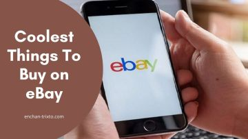Top 8 Coolest Things to Buy on eBay [2021]