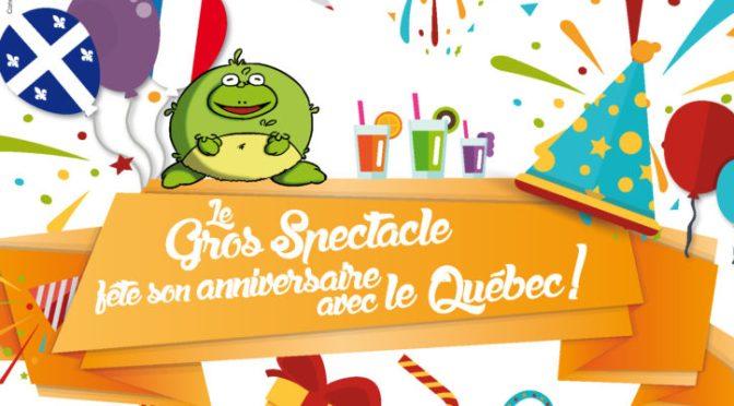 Le Gros Spectacle fête son Anniversaire avec le Quebec- Vendredi 12 Octobre 20h30