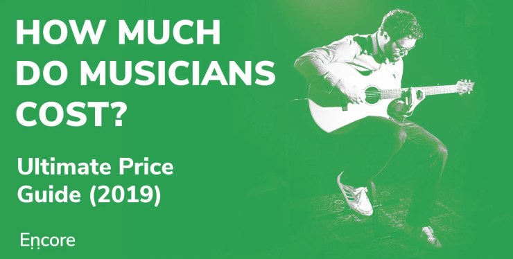 How much do musicians cost? Ultimate Price Guide 2019 – Encore Blog