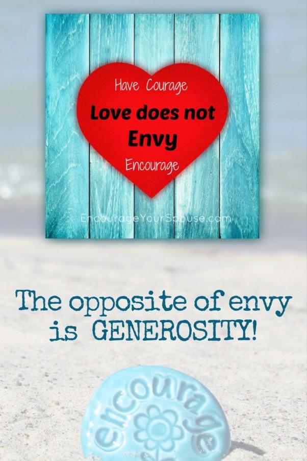 Love does not envy - the opposite of envy is generosity
