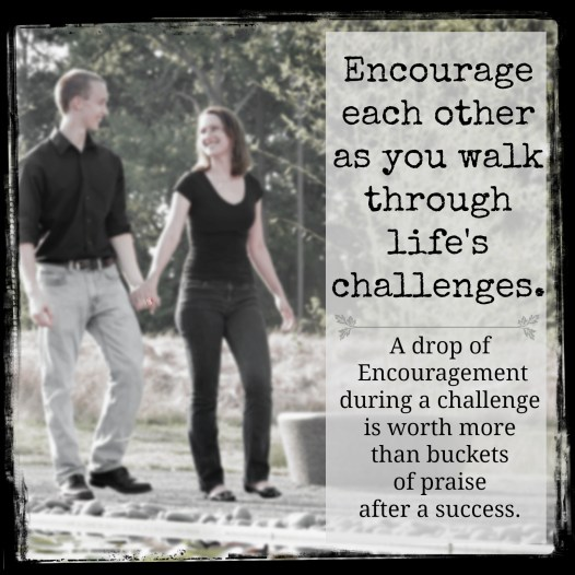 Encouragement in the rough spots is worth more than praise in the spotlight.
