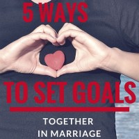 5 Ways to Set Goals Together in Marriage