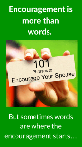 To see all the posts for 101 phrases to encourage your spouse and the video - click this picture.