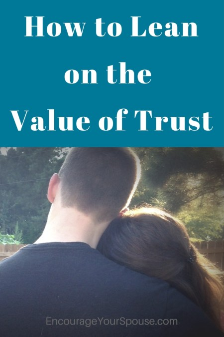 How to Lean on the Value of Trust - Live a life based on what Jesus taught. And live with a trust in God.