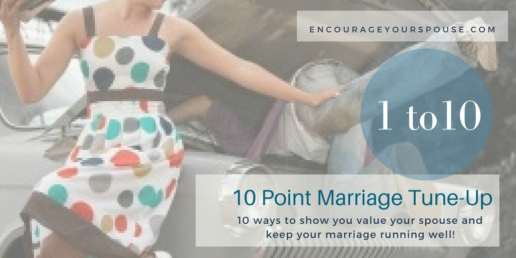 10 Point Marriage Tune Up -10 ways to show you value your spouse and keep your marriage running well