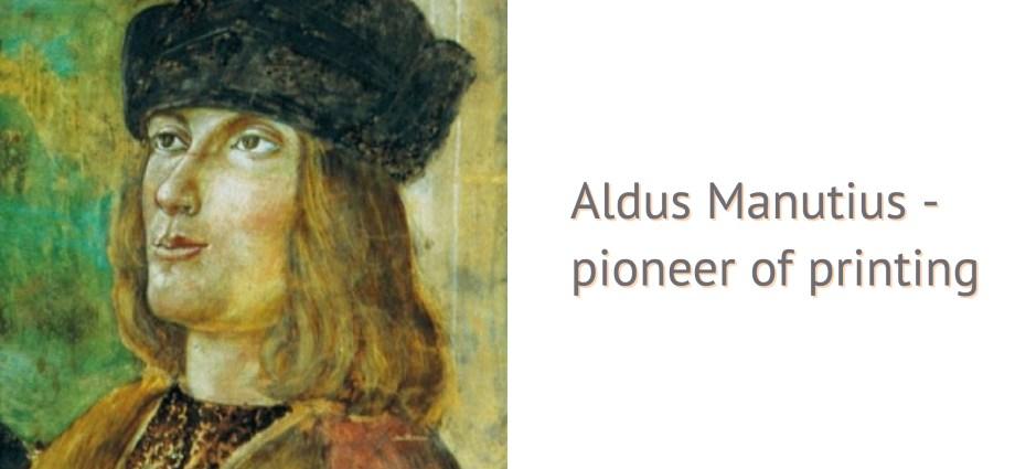 Aldus Manutius - pioneer of printing