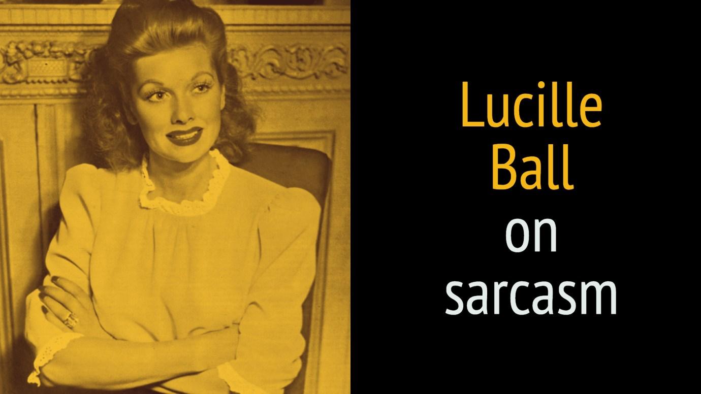 Lucille Ball on sarcasm