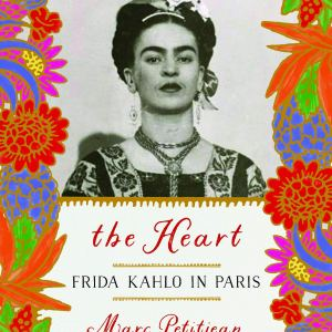 The Heart: Frida Kahlo in Paris Hardcover