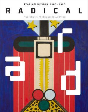 Radical: Italian Design 1965–1985, The Dennis Freedman Collection. Cover Art