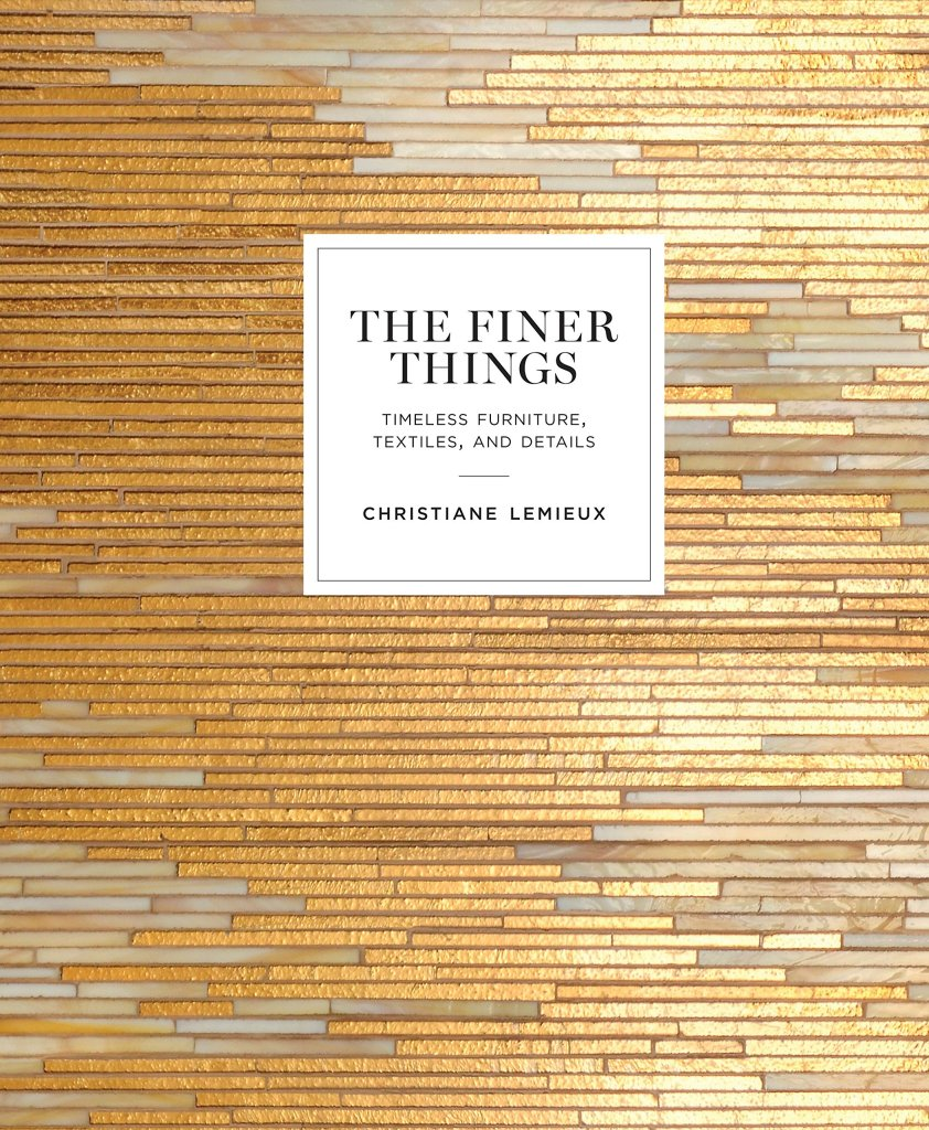 The Finer Things: Timeless Furniture, Textiles, and Details cover art