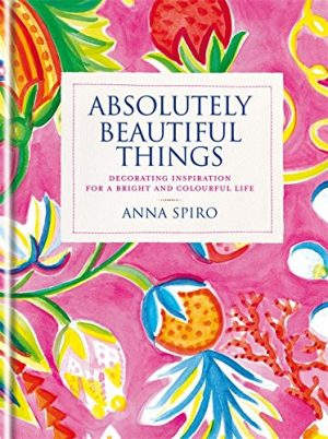 Absolutely Beautiful Things: Decorating inspiration for a bright and colourful life. Cover Art