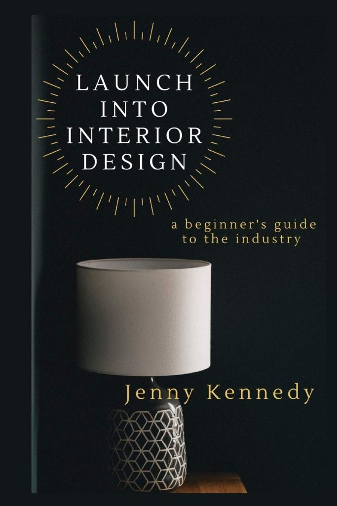 LAUNCH INTO INTERIOR DESIGN: a beginner's guide to the industry by Jenny Kennedy cover art
