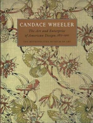 Candace Wheeler: The Art and Enterprise of American Design, 1875-1900 cover art