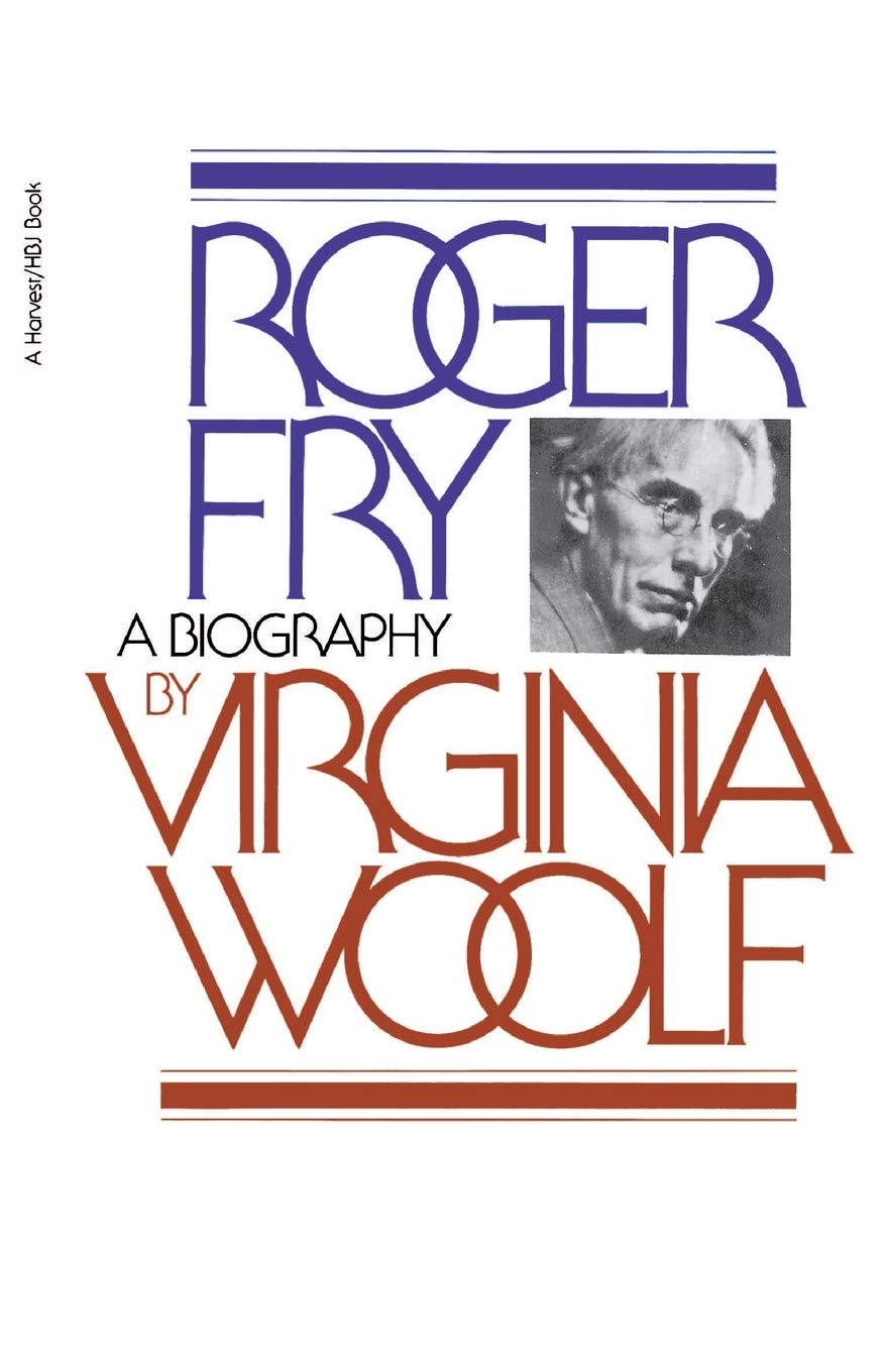Roger Fry a Biography by Virginia Woolf.