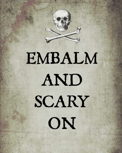"Free ""Embalm and Scary On"" Halloween printable"